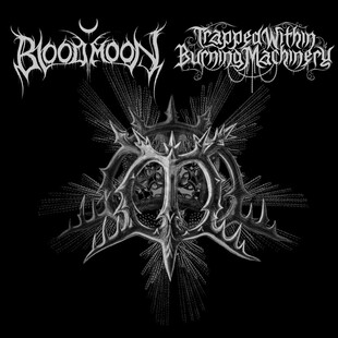 Bloodmoon / Trapped Within Burning Machinery