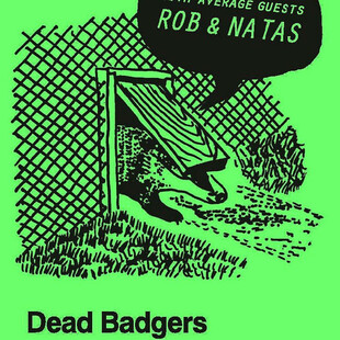 Dead Badgers / Rob & Natas